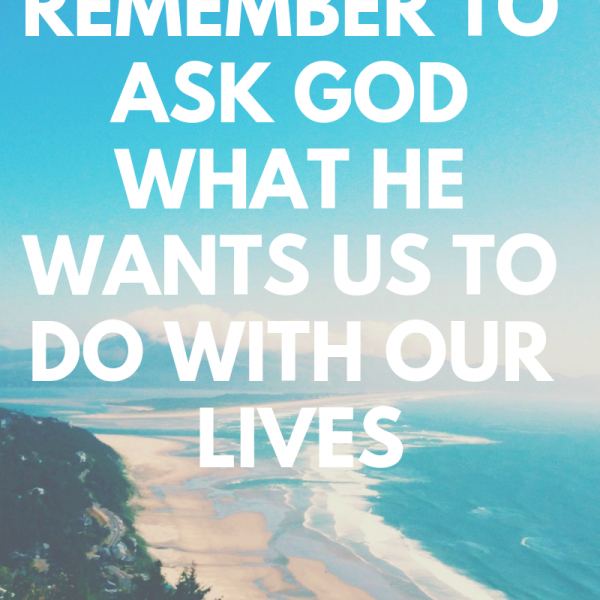 What does GOD want you to do?
