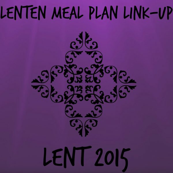 2015 Lenten Meal Plan Link-up ~ FINAL WEEK
